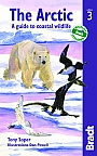 The Arctic: A Guide To Coastal Wildlife Bradt Travel Guide